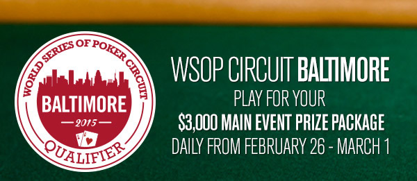 Win a $3k seat in 2015 WSOP Circuit Main Event Baltimore